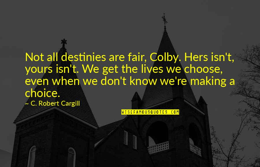 Life Isn Fair Quotes By C. Robert Cargill: Not all destinies are fair, Colby. Hers isn't,
