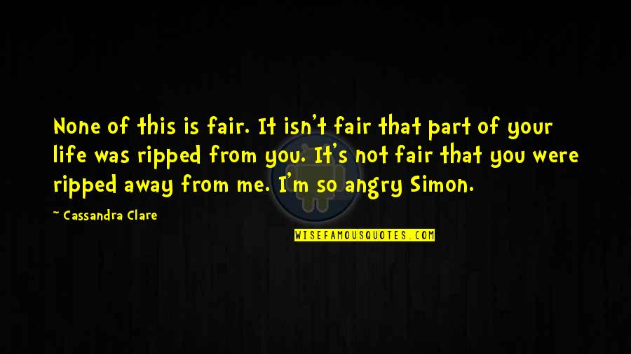 Life Isn Fair Quotes By Cassandra Clare: None of this is fair. It isn't fair
