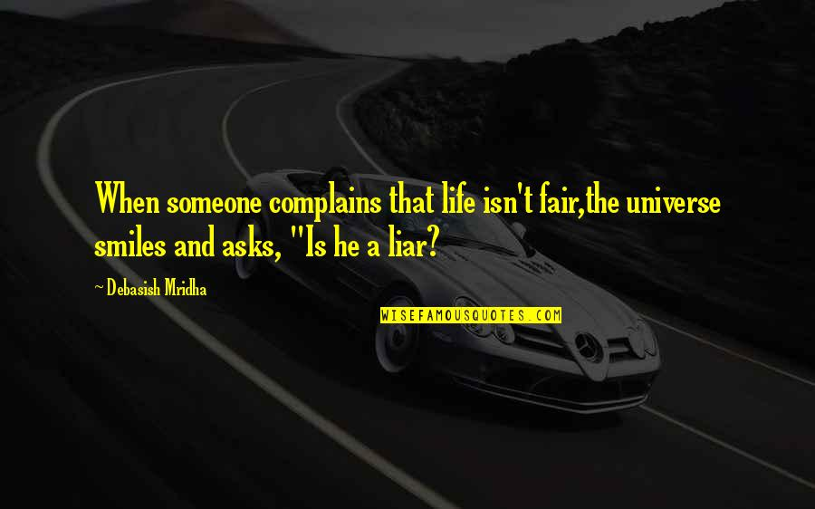 Life Isn Fair Quotes By Debasish Mridha: When someone complains that life isn't fair,the universe