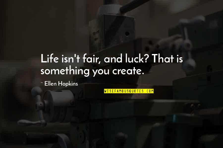 Life Isn Fair Quotes By Ellen Hopkins: Life isn't fair, and luck? That is something