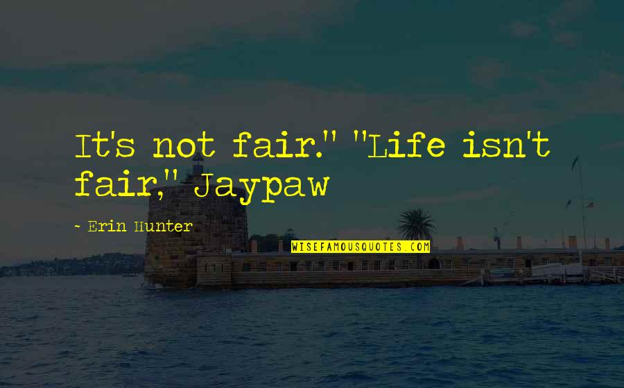 "Life Isn Fair Quotes By Erin Hunter: It's not fair."" ""Life isn't fair,"" Jaypaw"