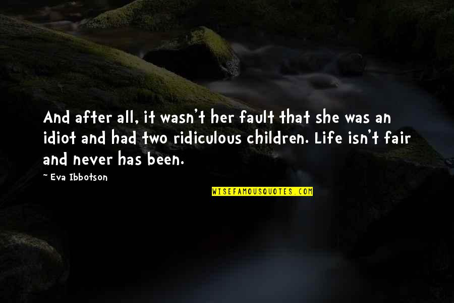 Life Isn Fair Quotes By Eva Ibbotson: And after all, it wasn't her fault that