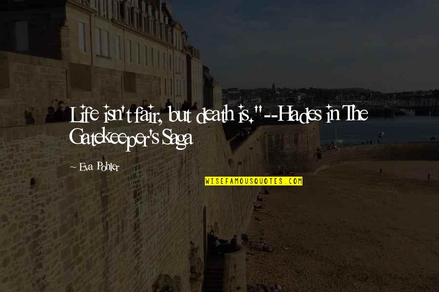 "Life Isn Fair Quotes By Eva Pohler: Life isn't fair, but death is.""--Hades in The"