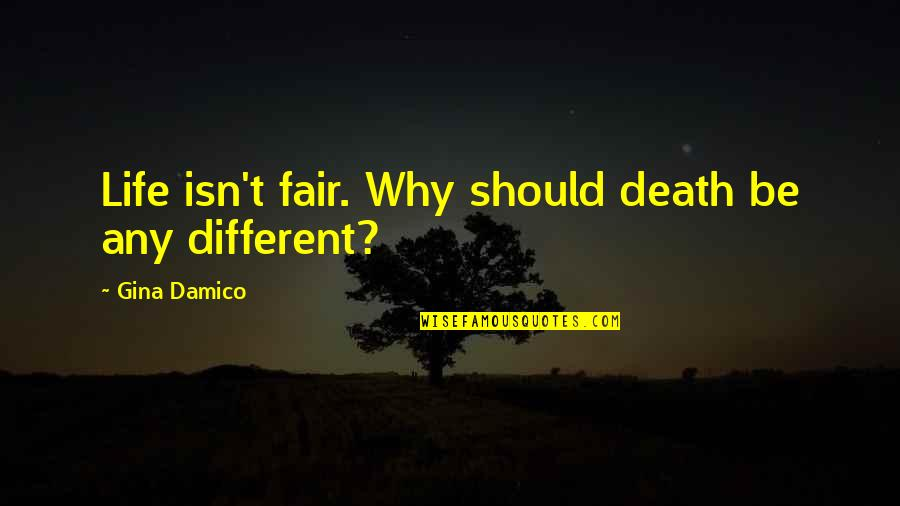 Life Isn Fair Quotes By Gina Damico: Life isn't fair. Why should death be any