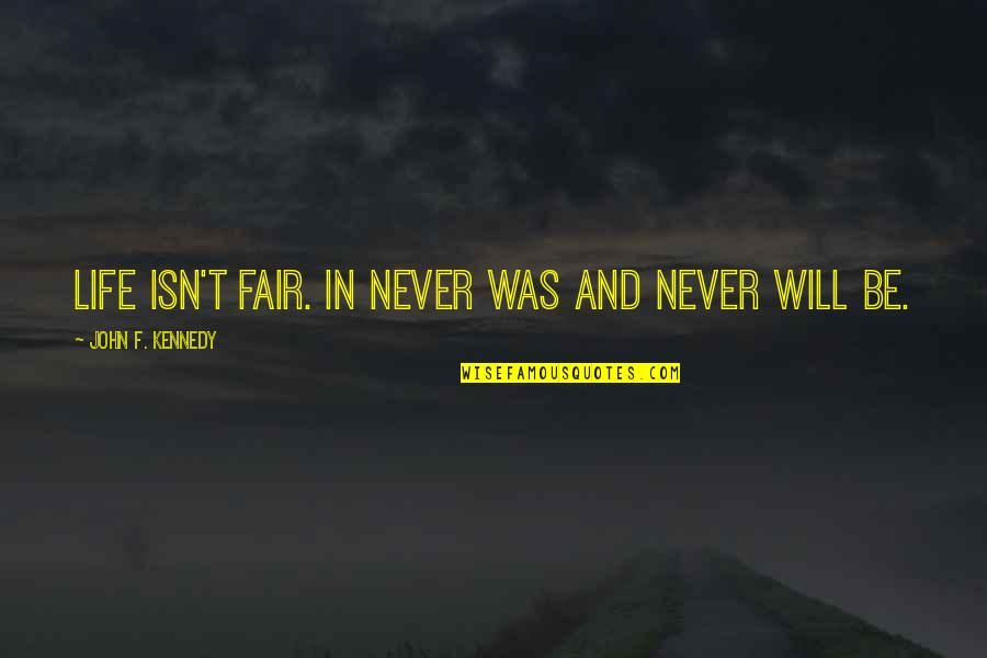 Life Isn Fair Quotes By John F. Kennedy: Life isn't fair. In never was and never
