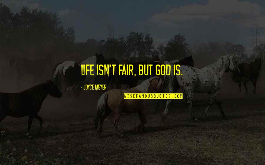 Life Isn Fair Quotes By Joyce Meyer: Life isn't fair, but God is.