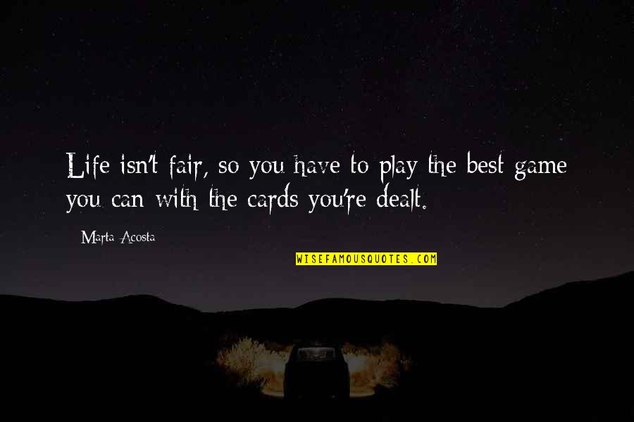 Life Isn Fair Quotes By Marta Acosta: Life isn't fair, so you have to play