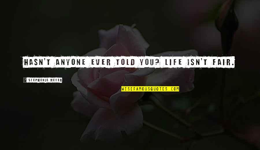 Life Isn Fair Quotes By Stephenie Meyer: Hasn't anyone ever told you? Life isn't fair.
