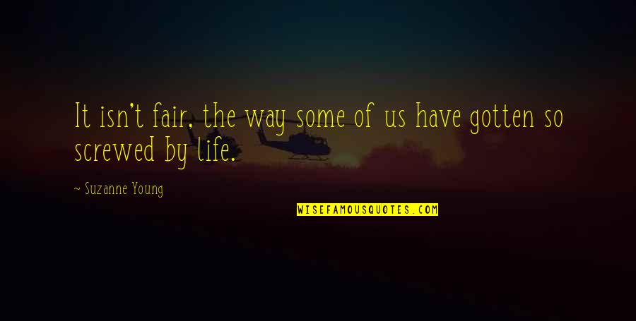Life Isn Fair Quotes By Suzanne Young: It isn't fair, the way some of us