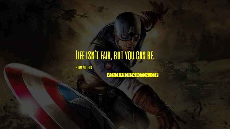 Life Isn Fair Quotes By Tom Selleck: Life isn't fair, but you can be.