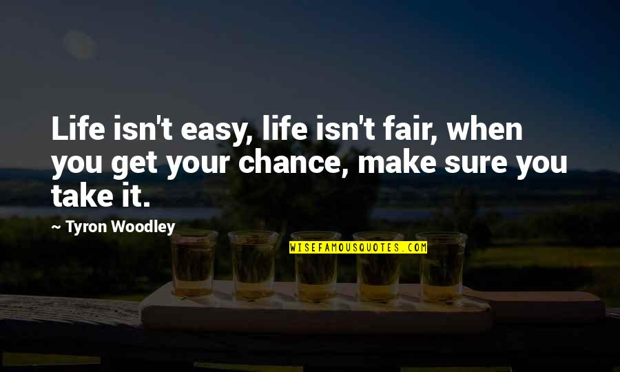 Life Isn Fair Quotes By Tyron Woodley: Life isn't easy, life isn't fair, when you