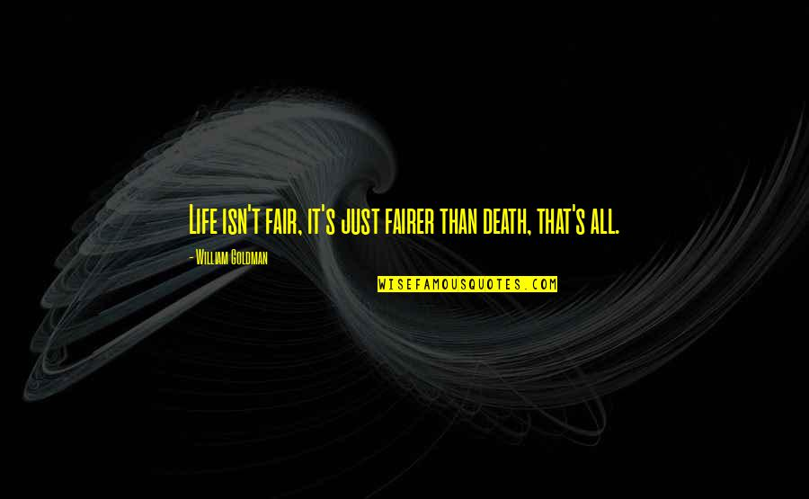 Life Isn Fair Quotes By William Goldman: Life isn't fair, it's just fairer than death,