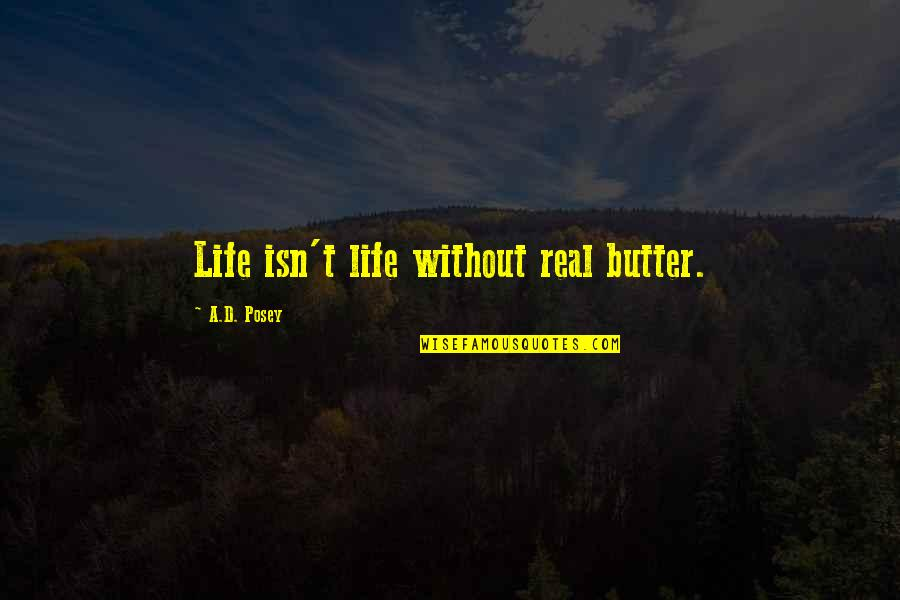 Life Isn't Real Quotes By A.D. Posey: Life isn't life without real butter.