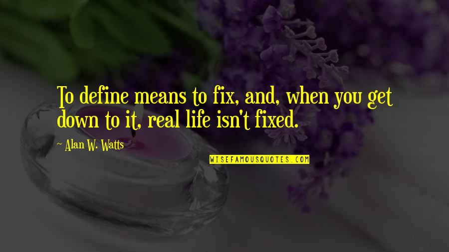 Life Isn't Real Quotes By Alan W. Watts: To define means to fix, and, when you