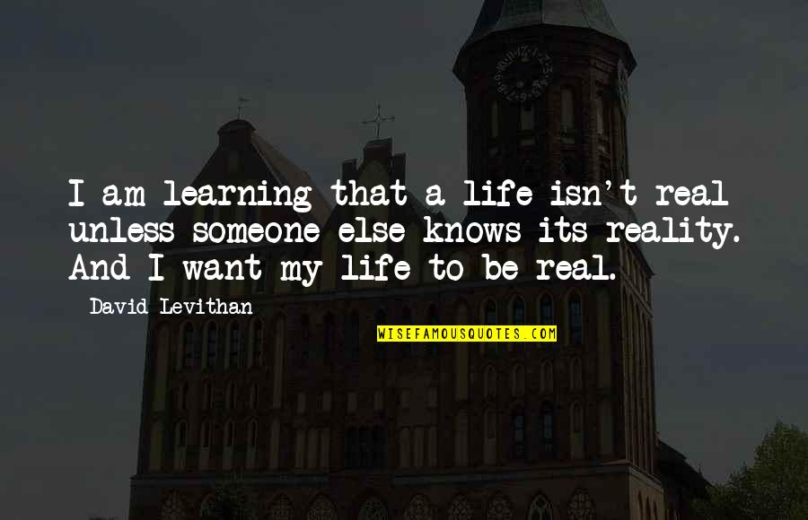 Life Isn't Real Quotes By David Levithan: I am learning that a life isn't real