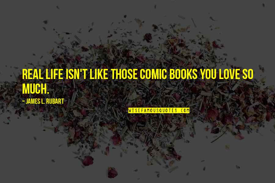 Life Isn't Real Quotes By James L. Rubart: Real life isn't like those comic books you