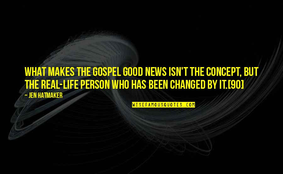 Life Isn't Real Quotes By Jen Hatmaker: What makes the gospel good news isn't the