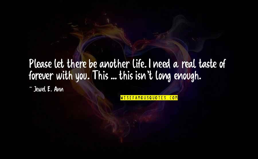 Life Isn't Real Quotes By Jewel E. Ann: Please let there be another life. I need