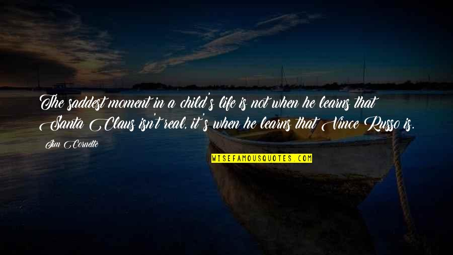 Life Isn't Real Quotes By Jim Cornette: The saddest moment in a child's life is