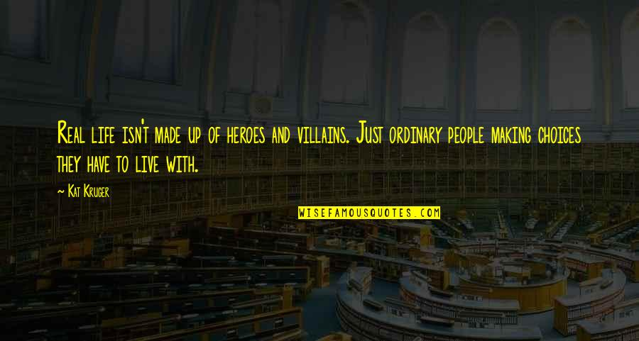 Life Isn't Real Quotes By Kat Kruger: Real life isn't made up of heroes and