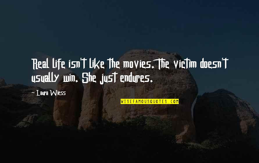 Life Isn't Real Quotes By Laura Wiess: Real life isn't like the movies. The victim