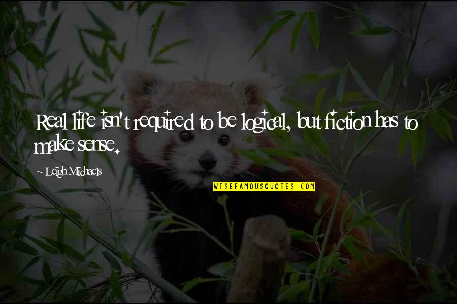 Life Isn't Real Quotes By Leigh Michaels: Real life isn't required to be logical, but