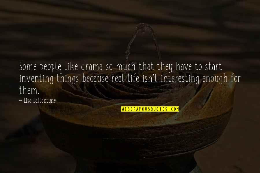 Life Isn't Real Quotes By Lisa Ballantyne: Some people like drama so much that they