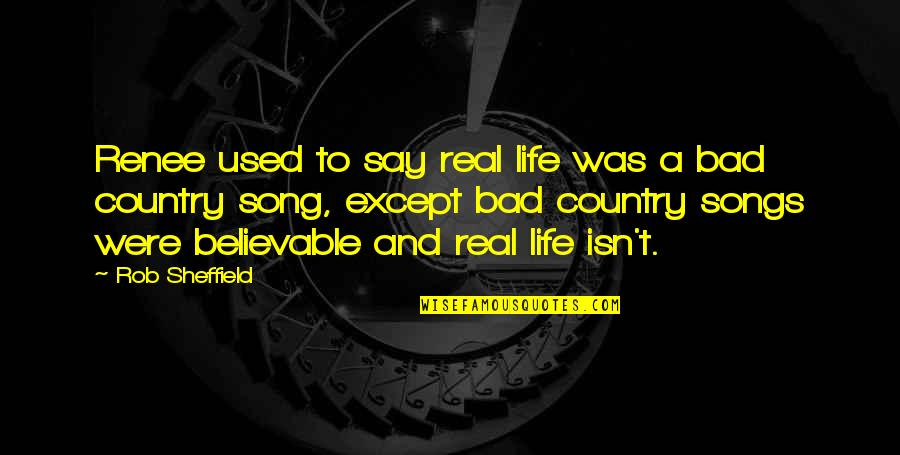 Life Isn't Real Quotes By Rob Sheffield: Renee used to say real life was a