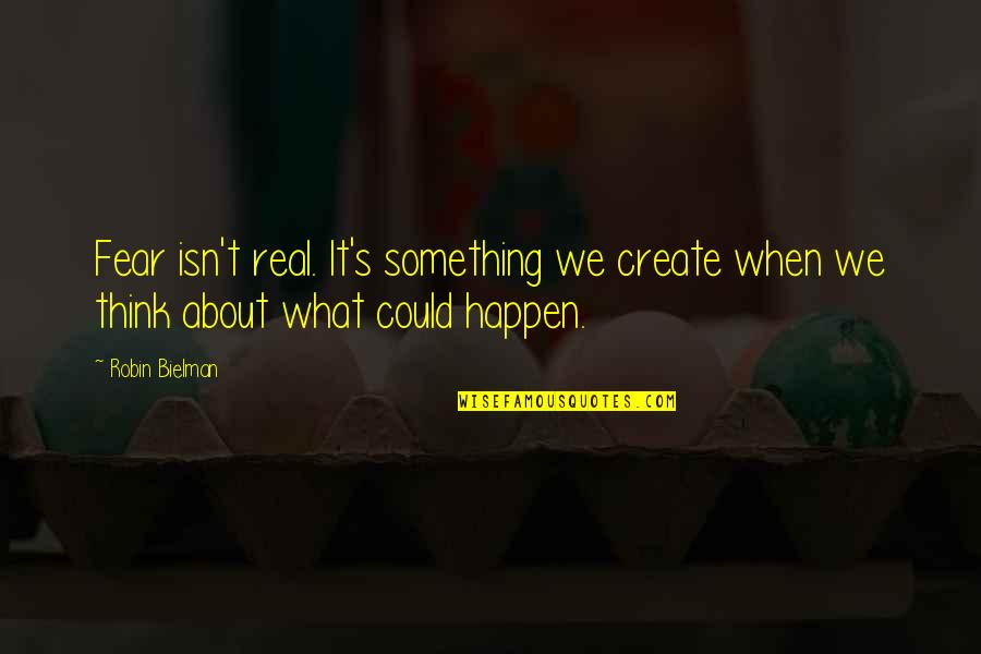 Life Isn't Real Quotes By Robin Bielman: Fear isn't real. It's something we create when
