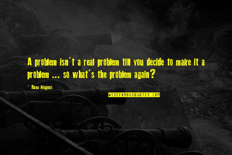 Life Isn't Real Quotes By Runa Magnus: A problem isn't a real problem till you