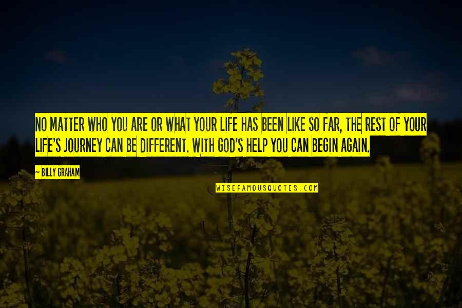 Life Journey With You Quotes By Billy Graham: No matter who you are or what your