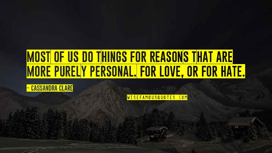 Life Journey With You Quotes By Cassandra Clare: Most of us do things for reasons that