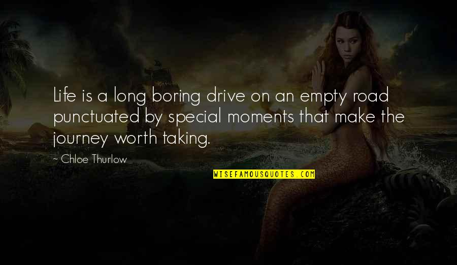 Life Journey With You Quotes By Chloe Thurlow: Life is a long boring drive on an