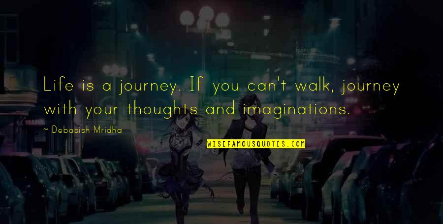 Life Journey With You Quotes By Debasish Mridha: Life is a journey. If you can't walk,