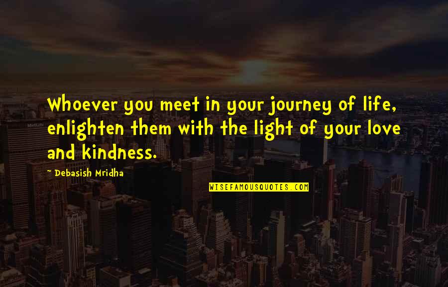 Life Journey With You Quotes By Debasish Mridha: Whoever you meet in your journey of life,