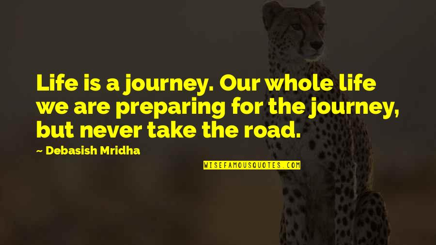 Life Journey With You Quotes By Debasish Mridha: Life is a journey. Our whole life we