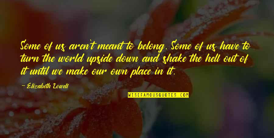 Life Journey With You Quotes By Elizabeth Lowell: Some of us aren't meant to belong. Some