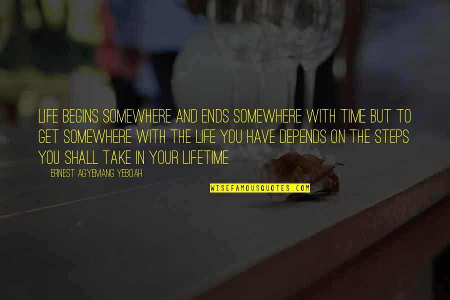 Life Journey With You Quotes By Ernest Agyemang Yeboah: Life begins somewhere and ends somewhere with time