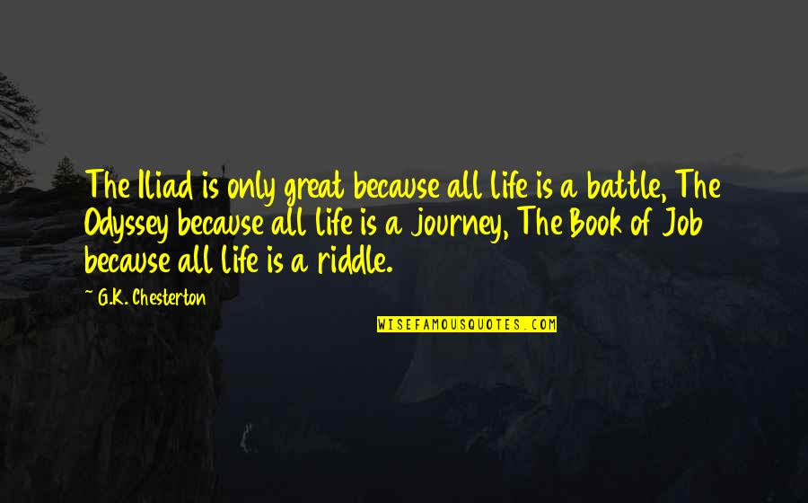 Life Journey With You Quotes By G.K. Chesterton: The Iliad is only great because all life
