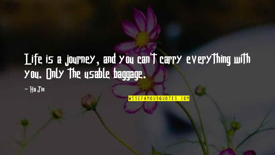 Life Journey With You Quotes By Ha Jin: Life is a journey, and you can't carry