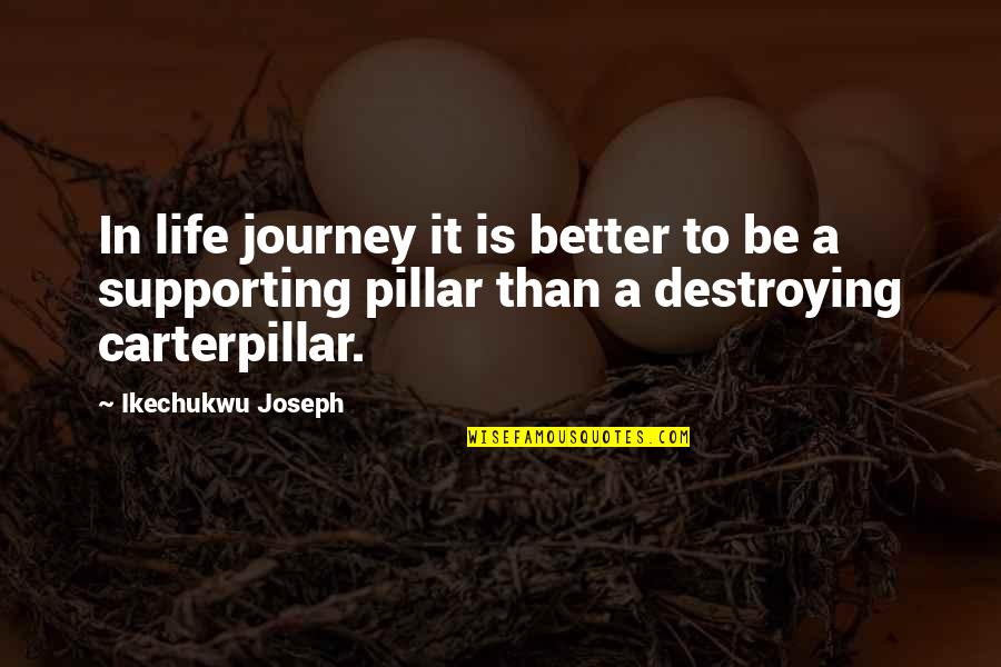 Life Journey With You Quotes By Ikechukwu Joseph: In life journey it is better to be