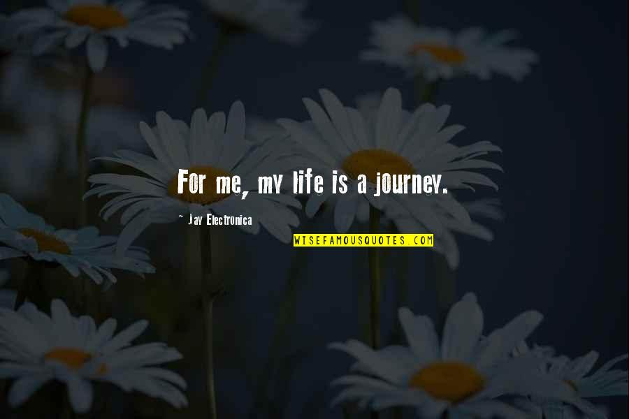 Life Journey With You Quotes By Jay Electronica: For me, my life is a journey.
