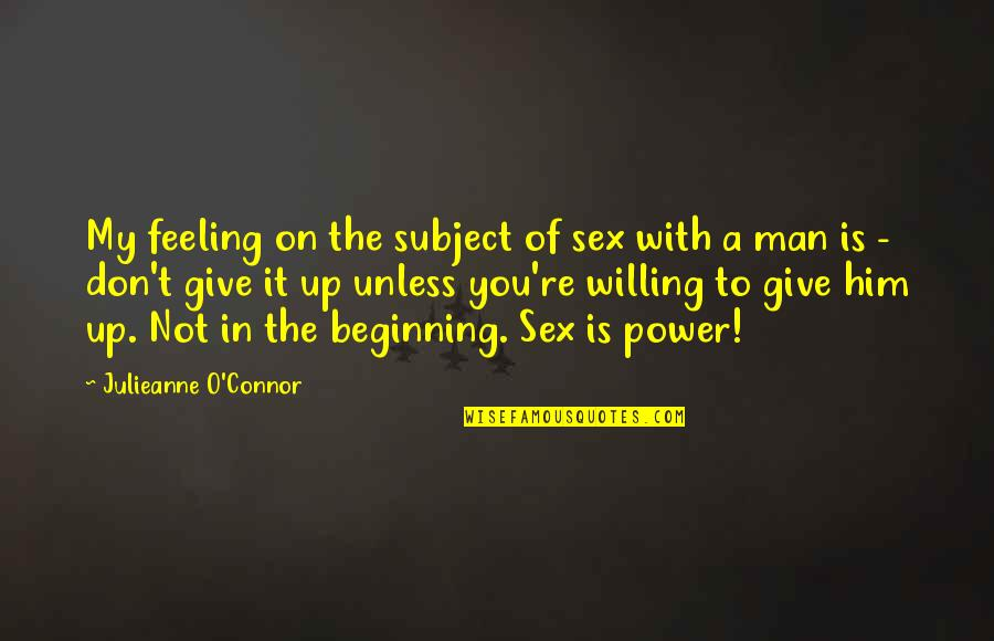 Life Journey With You Quotes By Julieanne O'Connor: My feeling on the subject of sex with
