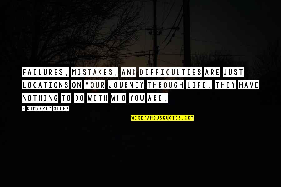 Life Journey With You Quotes By Kimberly Giles: Failures, mistakes, and difficulties are just locations on