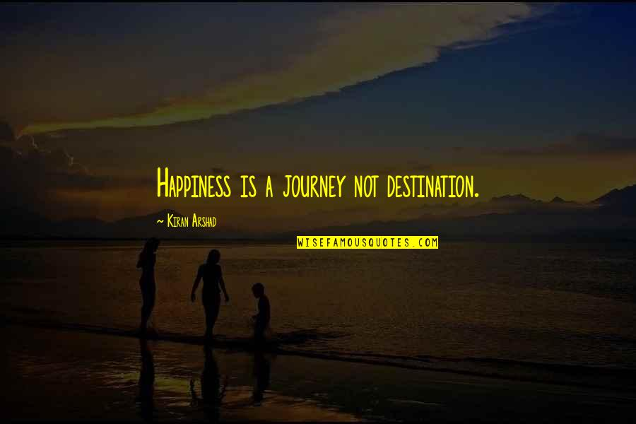 Life Journey With You Quotes By Kiran Arshad: Happiness is a journey not destination.