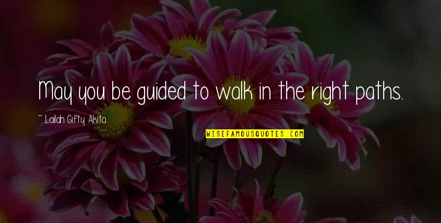 Life Journey With You Quotes By Lailah Gifty Akita: May you be guided to walk in the