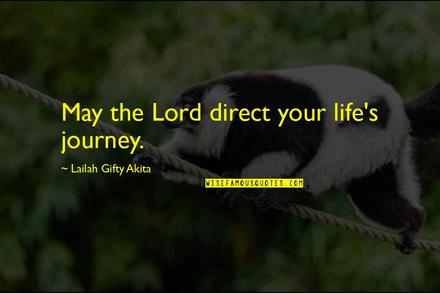 Life Journey With You Quotes By Lailah Gifty Akita: May the Lord direct your life's journey.