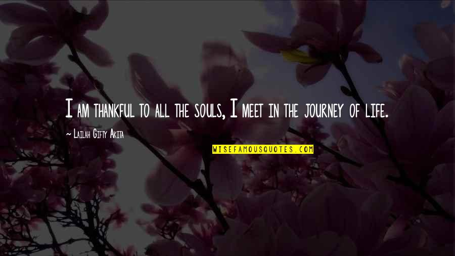 Life Journey With You Quotes By Lailah Gifty Akita: I am thankful to all the souls, I