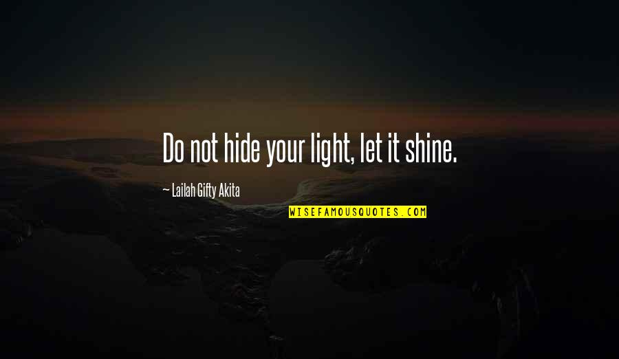 Life Journey With You Quotes By Lailah Gifty Akita: Do not hide your light, let it shine.