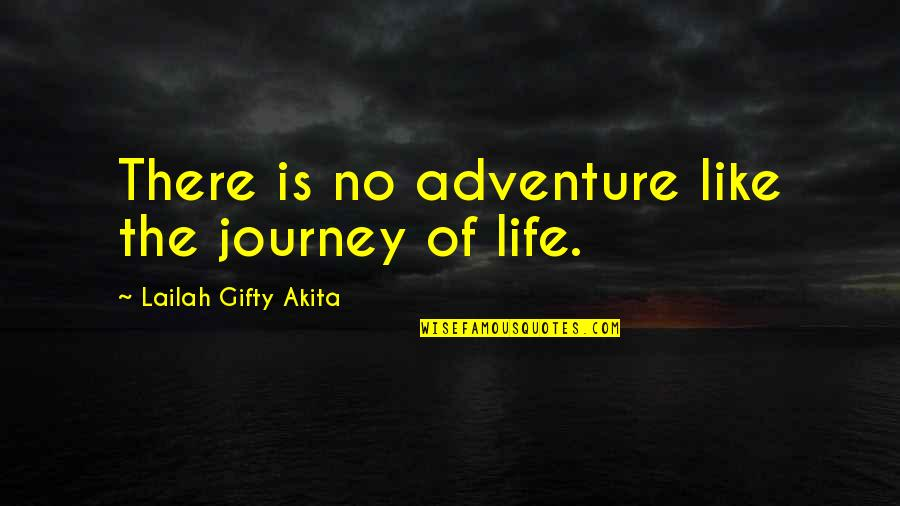 Life Journey With You Quotes By Lailah Gifty Akita: There is no adventure like the journey of